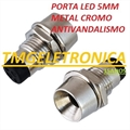 Porta LED, Suporte de LED 5MM - REDONDO Panel mount LED holder LED METALIC, CORPO METÁLICO - Alta resistencia Antivandalismo